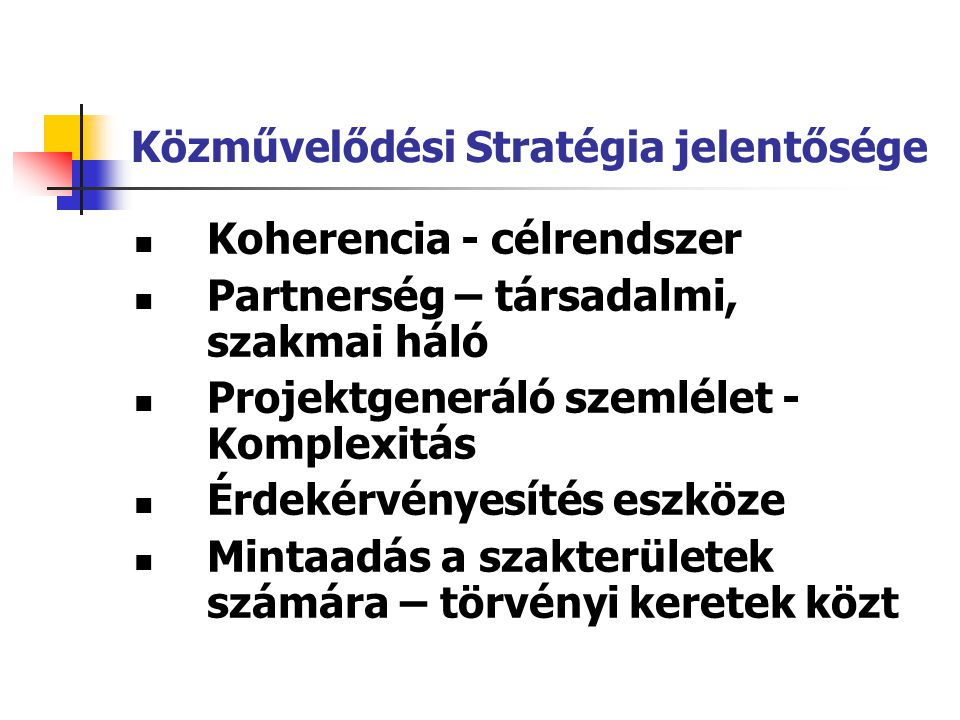 Közművelődési Stratégia jelentősége Koherencia - célrendszer Partnerség – társadalmi, szakmai háló Projektgeneráló szemlélet - Komplexitás Érdekérvény