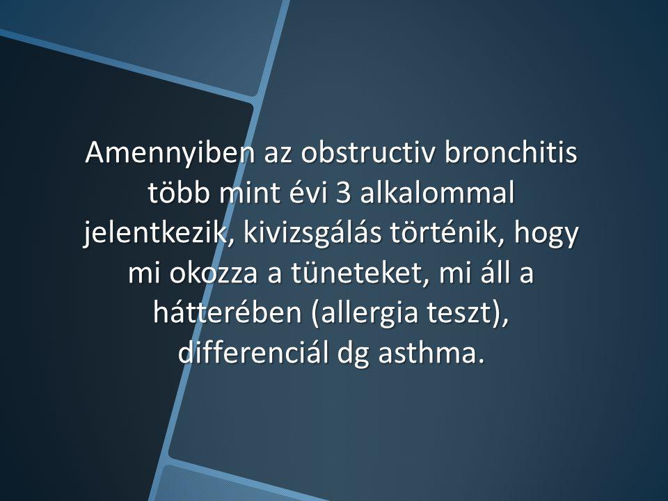 Amennyiben az obstructiv bronchitis több mint évi 3 alkalommal jelentkezik, kivizsgálás történik, hogy mi okozza a tüneteket, mi áll a hátterében (all