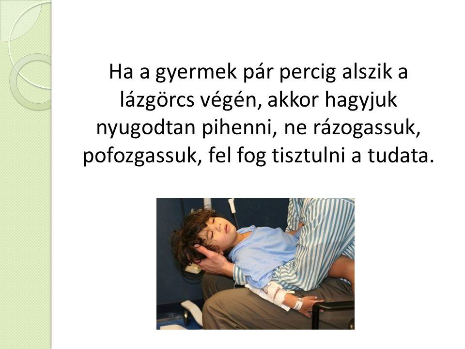 Ha a gyermek pár percig alszik a lázgörcs végén, akkor hagyjuk nyugodtan pihenni, ne rázogassuk, pofozgassuk, fel fog tisztulni a tudata.