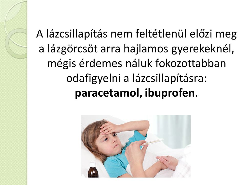 A lázcsillapítás nem feltétlenül előzi meg a lázgörcsöt arra hajlamos gyerekeknél, mégis érdemes náluk fokozottabban odafigyelni a lázcsillapításra: p