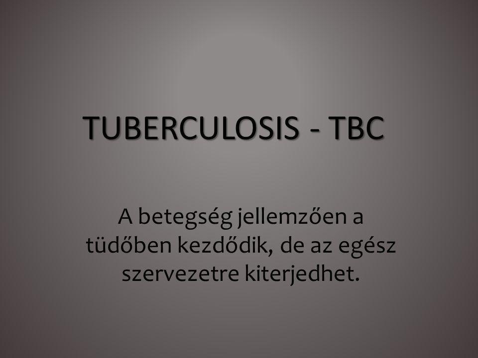 TUBERCULOSIS - TBC A betegség jellemzően a tüdőben kezdődik, de az egész szervezetre kiterjedhet.