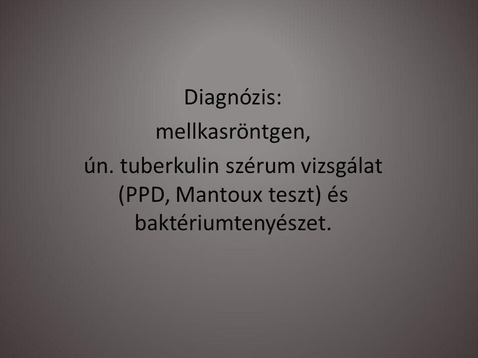 Diagnózis: mellkasröntgen, ún. tuberkulin szérum vizsgálat (PPD, Mantoux teszt) és baktériumtenyészet.