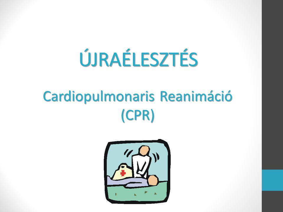 ÚJRAÉLESZTÉS Cardiopulmonaris Reanimáció (CPR)