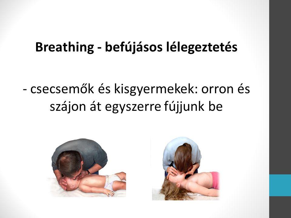 Breathing - befújásos lélegeztetés - csecsemők és kisgyermekek: orron és szájon át egyszerre fújjunk be