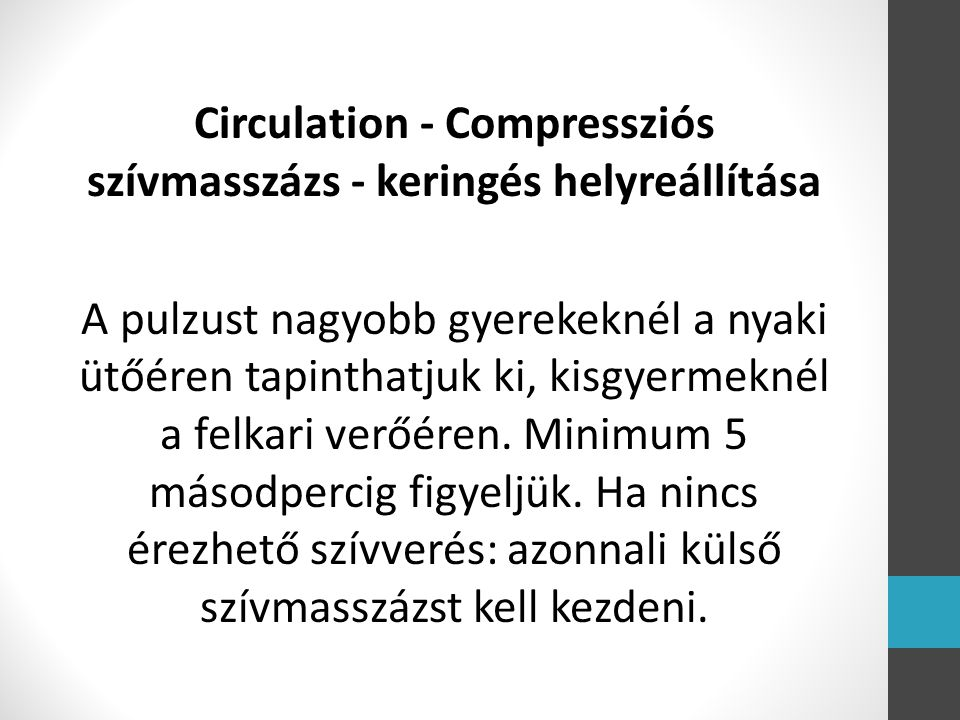 Circulation - Compressziós szívmasszázs - keringés helyreállítása A pulzust nagyobb gyerekeknél a nyaki ütőéren tapinthatjuk ki, kisgyermeknél a felkari verőéren.
