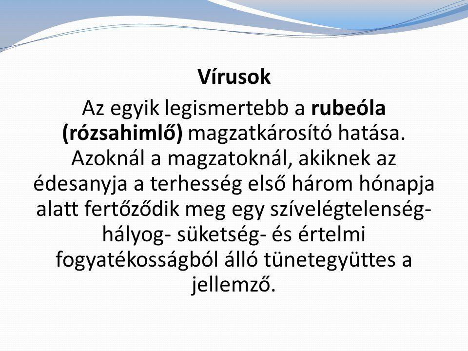 Vírusok Az egyik legismertebb a rubeóla (rózsahimlő) magzatkárosító hatása.