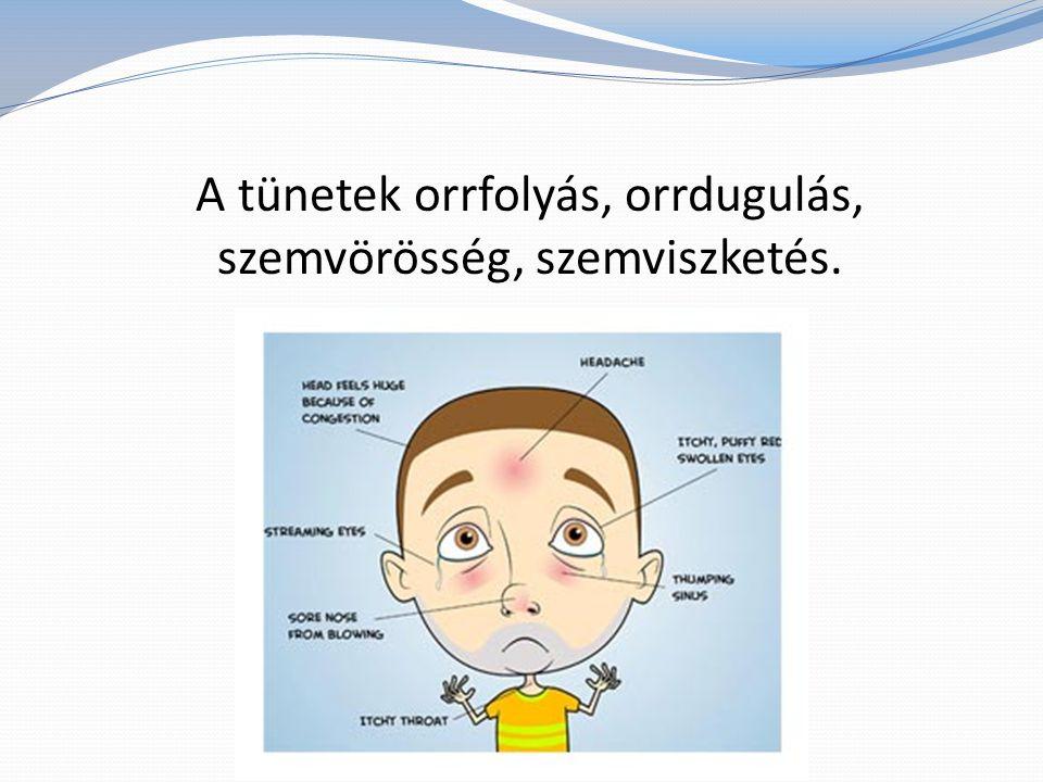 A tünetek orrfolyás, orrdugulás, szemvörösség, szemviszketés.