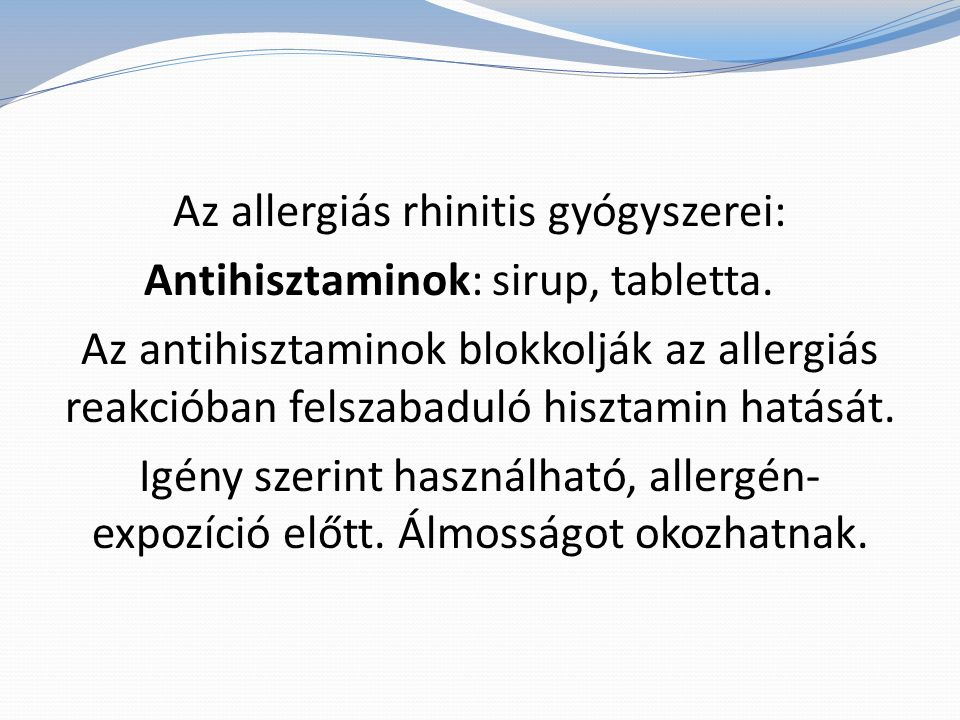 Az allergiás rhinitis gyógyszerei: Antihisztaminok: sirup, tabletta. Az antihisztaminok blokkolják az allergiás reakcióban felszabaduló hisztamin hatá