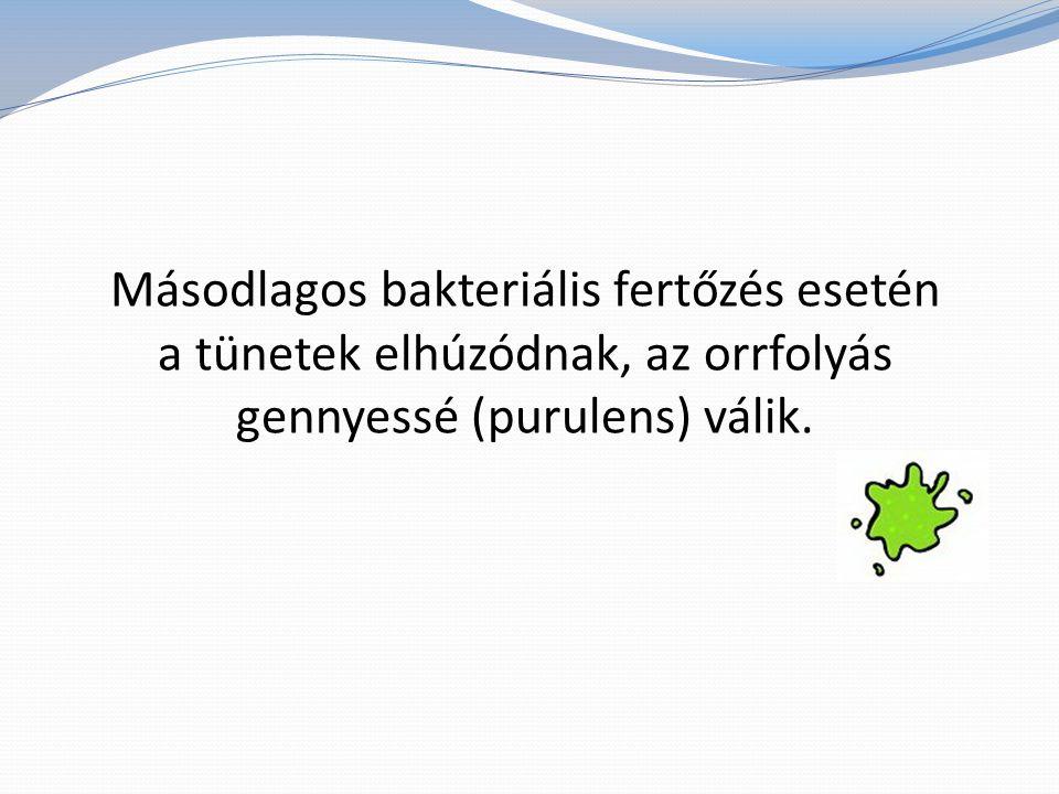 Másodlagos bakteriális fertőzés esetén a tünetek elhúzódnak, az orrfolyás gennyessé (purulens) válik.