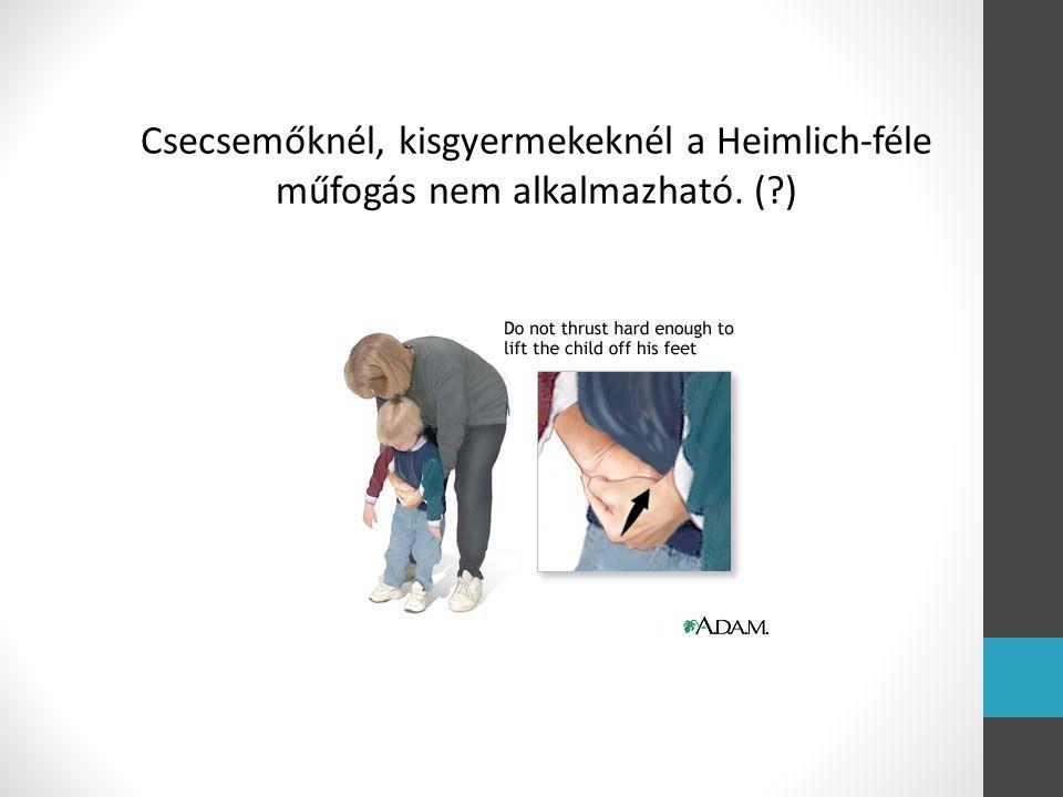 Csecsemőknél, kisgyermekeknél a Heimlich-féle műfogás nem alkalmazható. (?)