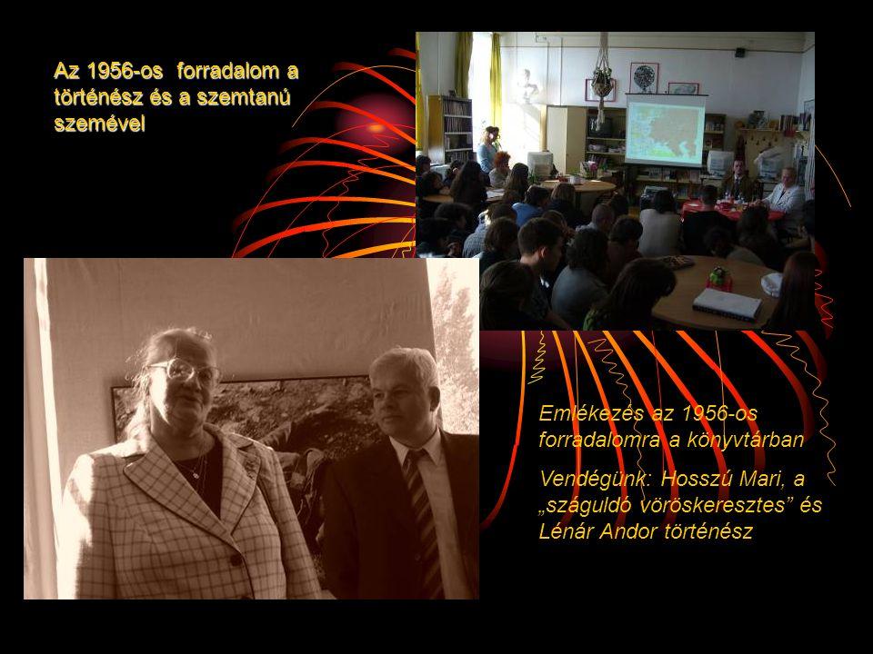"""Emlékezés az 1956-os forradalomra a könyvtárban Vendégünk: Hosszú Mari, a """"száguldó vöröskeresztes"""" és Lénár Andor történész Az 1956-os forradalom a t"""