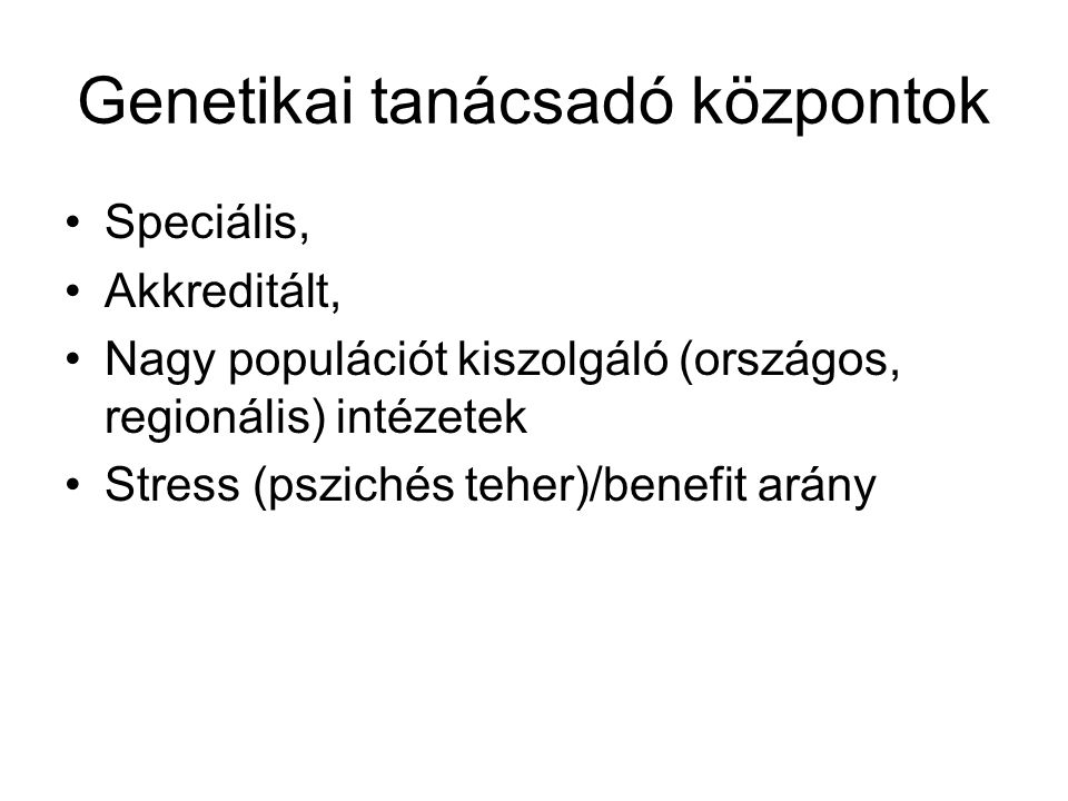 Genetikai tanácsadó központok Speciális, Akkreditált, Nagy populációt kiszolgáló (országos, regionális) intézetek Stress (pszichés teher)/benefit arán