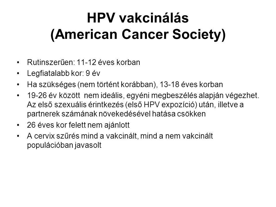 HPV vakcinálás (American Cancer Society) Rutinszerűen: 11-12 éves korban Legfiatalabb kor: 9 év Ha szükséges (nem történt korábban), 13-18 éves korban