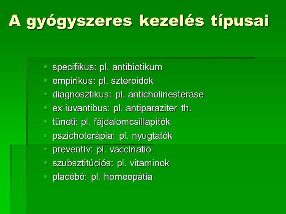 A gyógyszeres kezelés típusai  specifikus: pl.antibiotikum  empirikus: pl.