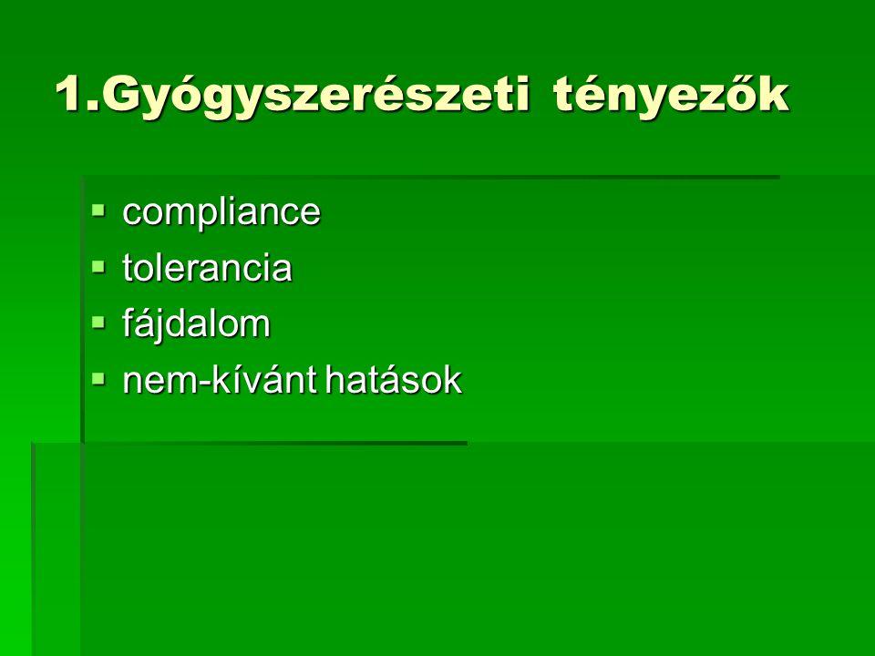 1.Gyógyszerészeti tényezők  compliance  tolerancia  fájdalom  nem-kívánt hatások