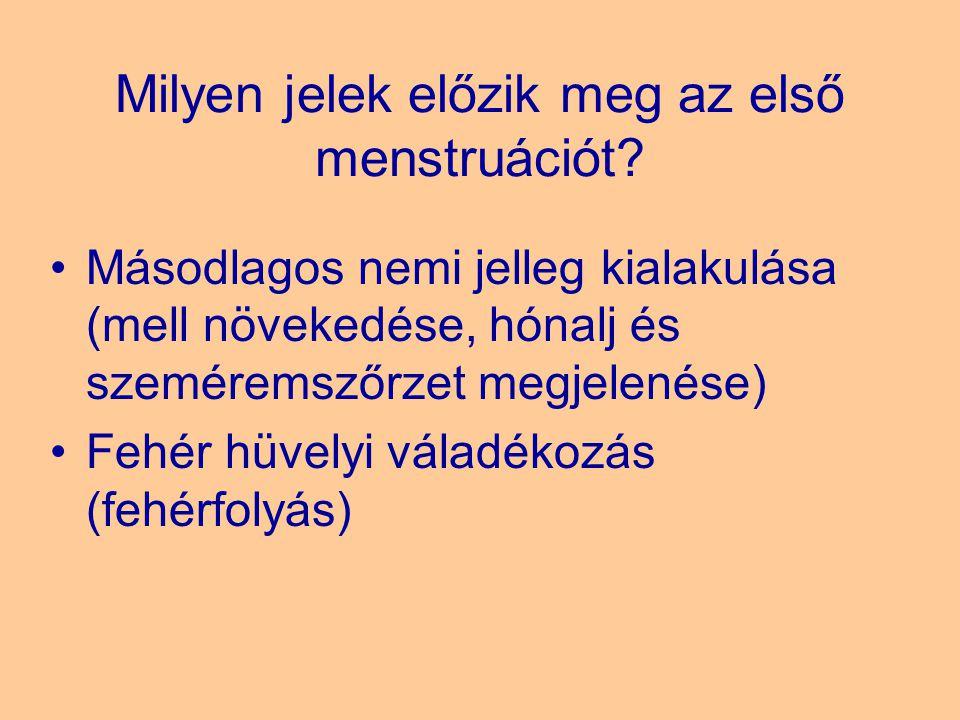 Milyen jelek előzik meg az első menstruációt? Másodlagos nemi jelleg kialakulása (mell növekedése, hónalj és szeméremszőrzet megjelenése) Fehér hüvely