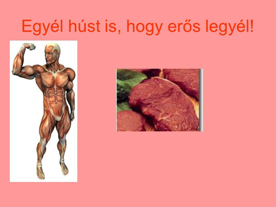 Egyél húst is, hogy erős legyél!