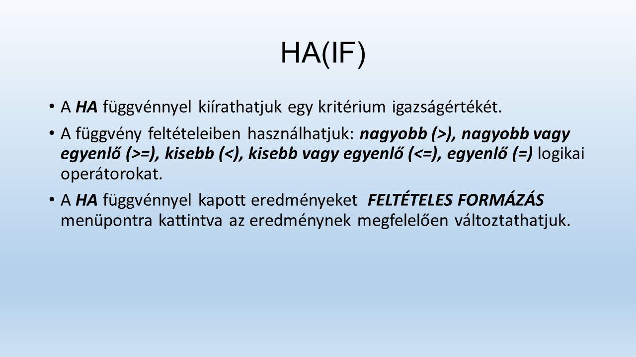 HA(IF) A HA függvénnyel kiírathatjuk egy kritérium igazságértékét.
