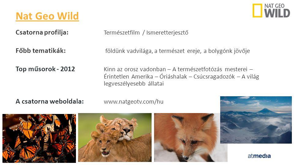 Csatorna profilja: Természetfilm / Ismeretterjesztő Főbb tematikák: földünk vadvilága, a természet ereje, a bolygónk jövője Top műsorok - 2012 Kinn az orosz vadonban – A természetfotózás mesterei – Érintetlen Amerika – Óriáshalak – Csúcsragadozók – A világ legveszélyesebb állatai A csatorna weboldala: www.natgeotv.com/hu Nat Geo Wild