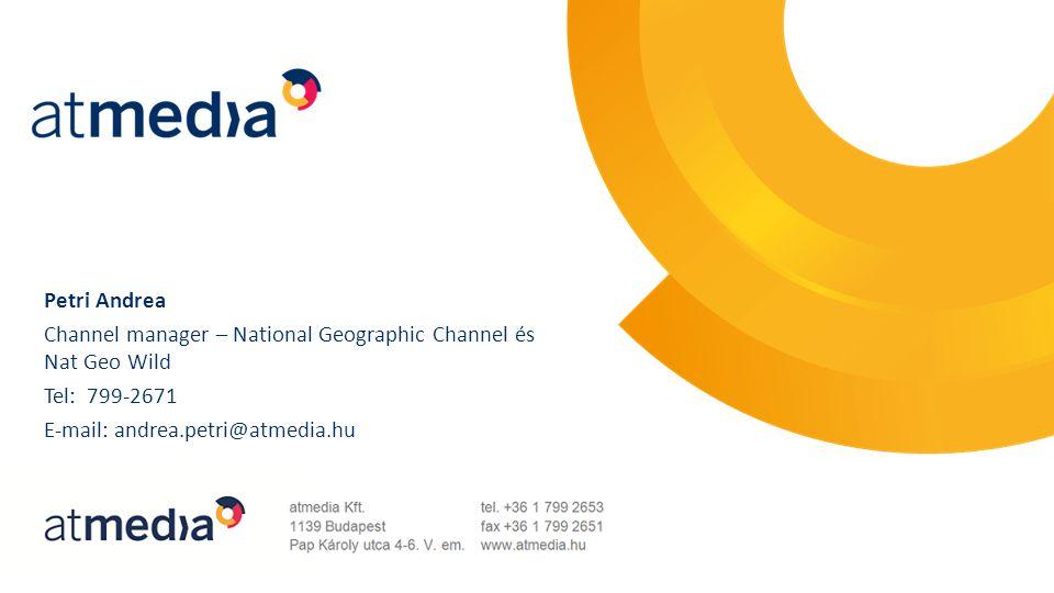 Petri Andrea Channel manager – National Geographic Channel és Nat Geo Wild Tel: 799-2671 E-mail: andrea.petri@atmedia.hu