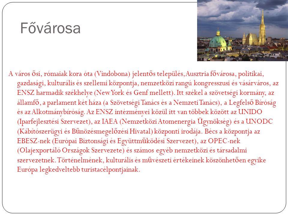 Fővárosa A város ő si, rómaiak kora óta (Vindobona) jelent ő s település,Ausztria f ő városa, politikai, gazdasági, kulturális és szellemi központja, nemzetközi rangú kongresszusi és vásárváros, az ENSZ harmadik székhelye (New York és Genf mellett).