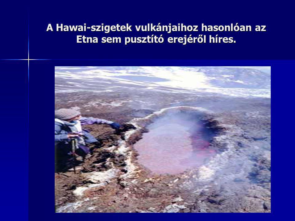 A Hawai-szigetek vulkánjaihoz hasonlóan az Etna sem pusztító erejéről híres.