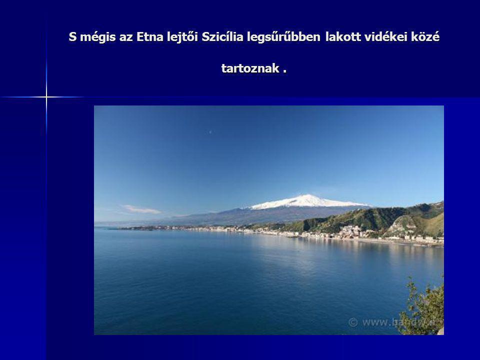 S mégis az Etna lejtői Szicília legsűrűbben lakott vidékei közé tartoznak.
