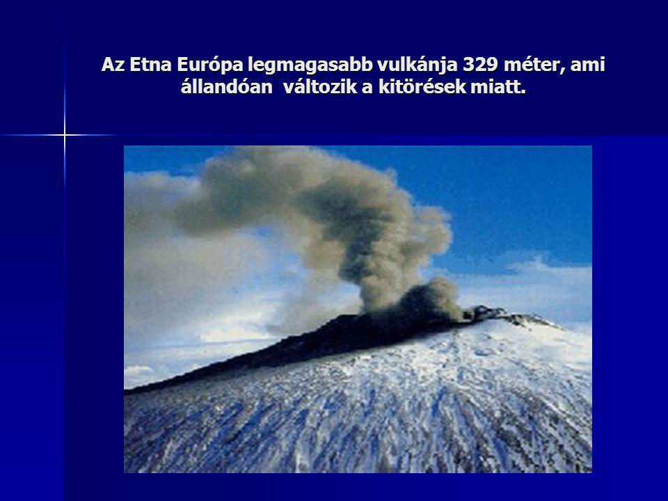Az Etna Európa legmagasabb vulkánja 329 méter, ami állandóan változik a kitörések miatt.