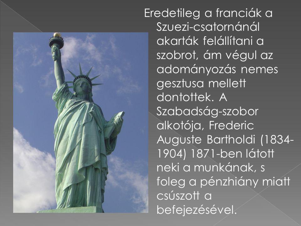 Eredetileg a franciák a Szuezi-csatornánál akarták felállítani a szobrot, ám végul az adományozás nemes gesztusa mellett dontottek. A Szabadság-szobor