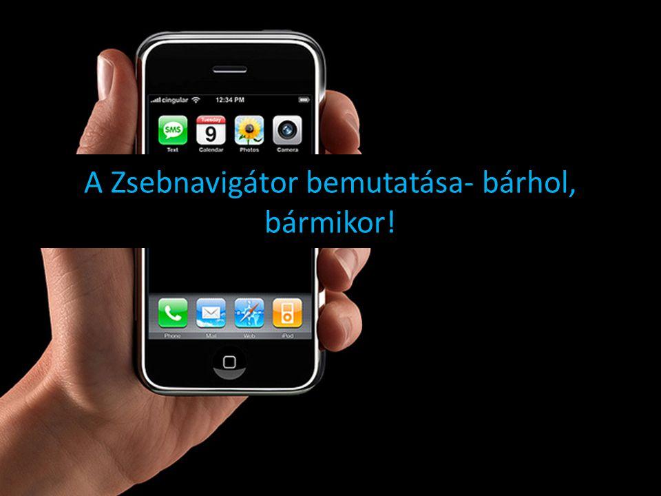 A Zsebnavigátor bemutatása- bárhol, bármikor!