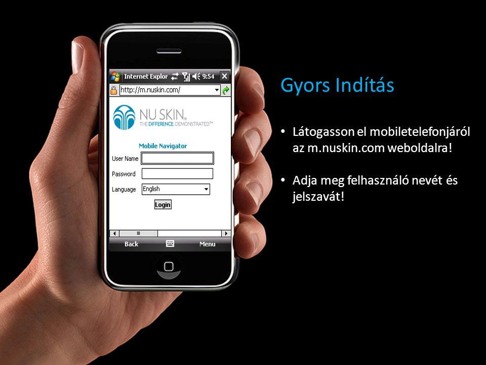 Gyors Indítás Látogasson el mobiletelefonjáról az m.nuskin.com weboldalra! Adja meg felhasználó nevét és jelszavát!