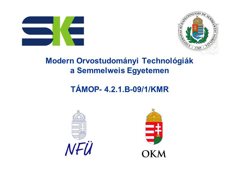 Modern Orvostudományi Technológiák a Semmelweis Egyetemen TÁMOP- 4.2.1.B-09/1/KMR