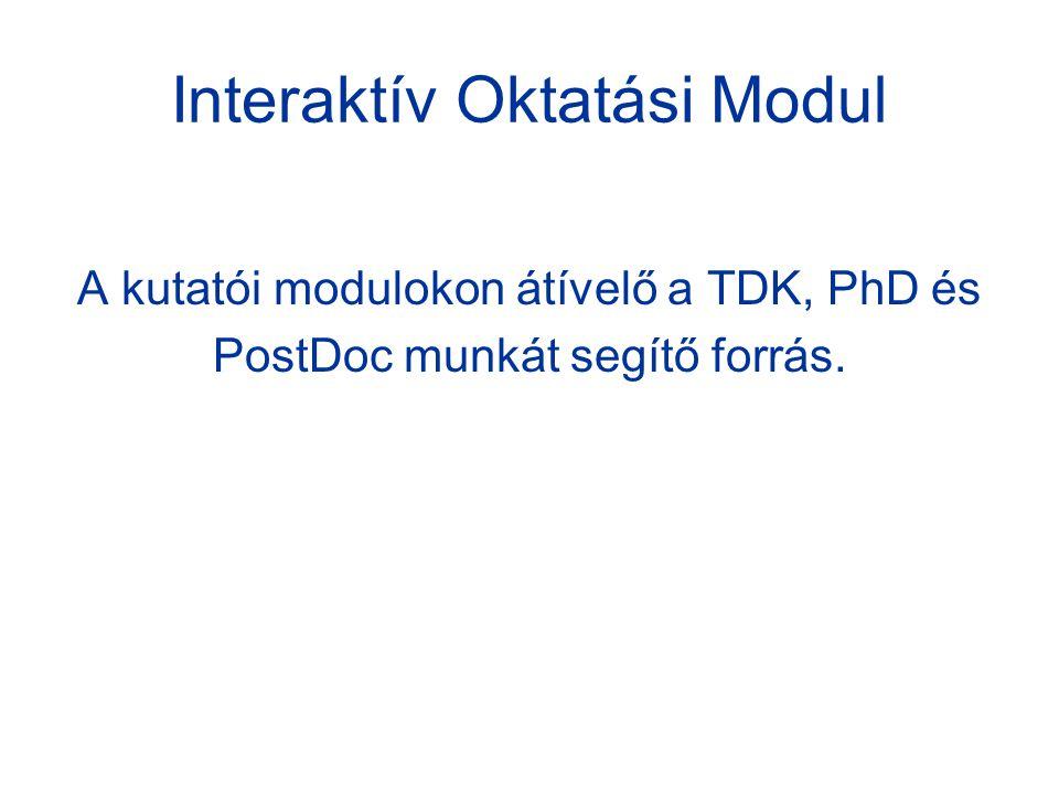Interaktív Oktatási Modul A kutatói modulokon átívelő a TDK, PhD és PostDoc munkát segítő forrás.