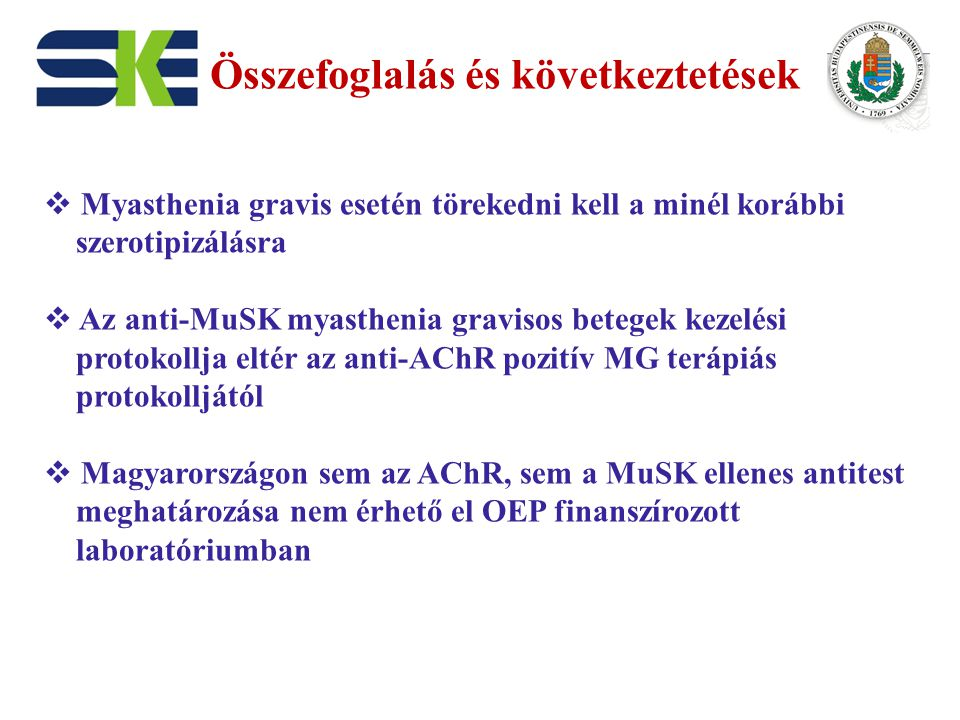 Összefoglalás és következtetések  Myasthenia gravis esetén törekedni kell a minél korábbi szerotipizálásra  Az anti-MuSK myasthenia gravisos betegek
