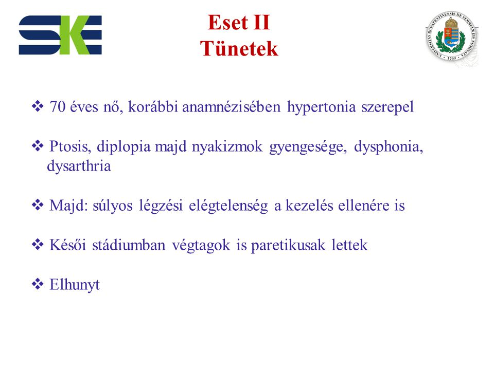 Eset II Vizsgálati eredmények  Cervicalis és koponya MR negatív, mellkas CT: thymus eltérés nincs.