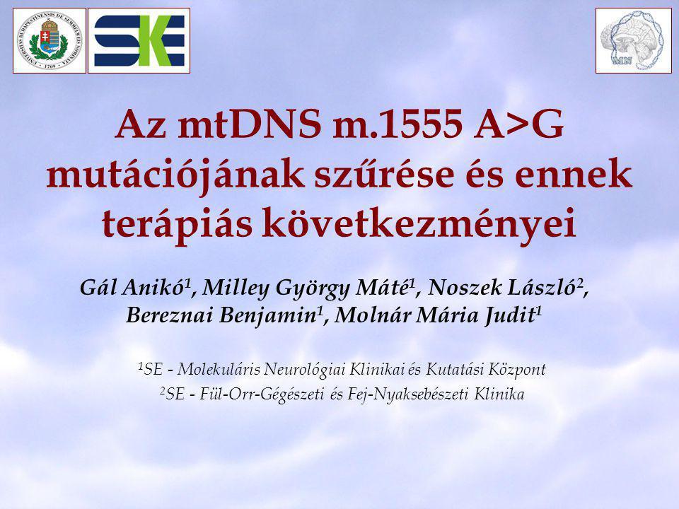 Az mtDNS m.1555 A>G mutációjának szűrése és ennek terápiás következményei Gál Anikó 1, Milley György Máté 1, Noszek László 2, Bereznai Benjamin 1, Mol