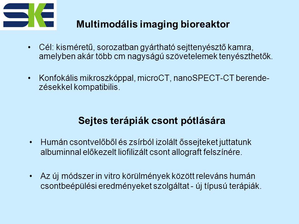 Multimodális imaging bioreaktor Cél: kisméretű, sorozatban gyártható sejttenyésztő kamra, amelyben akár több cm nagyságú szövetelemek tenyészthetők.