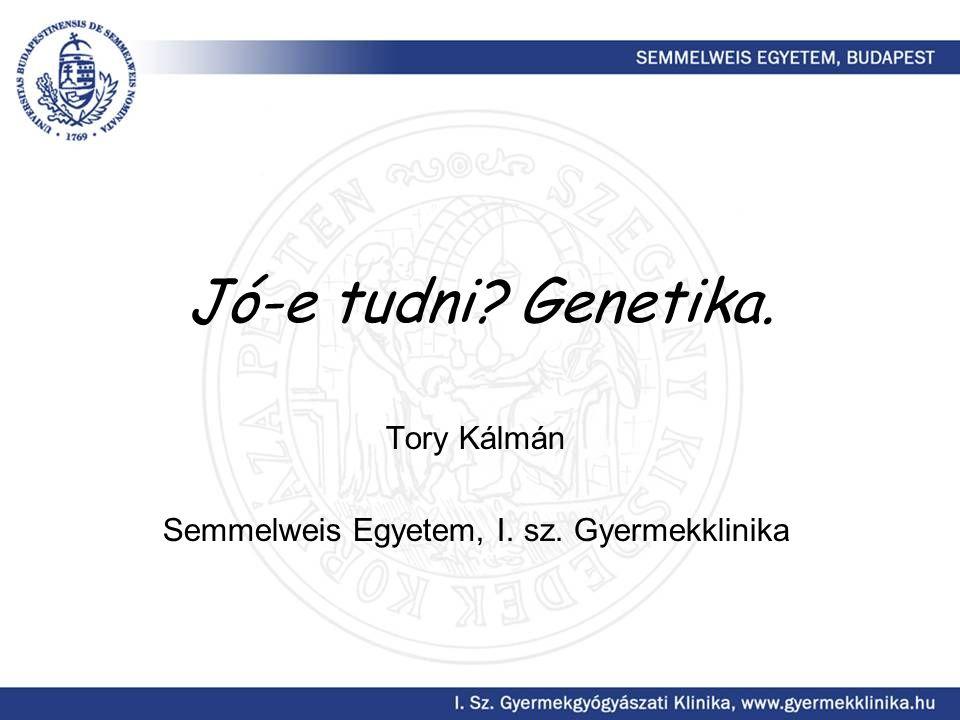 Jó-e tudni? Genetika. Tory Kálmán Semmelweis Egyetem, I. sz. Gyermekklinika