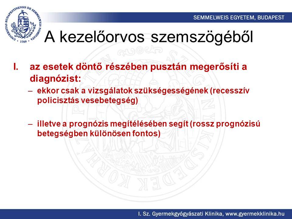 I.az esetek döntő részében pusztán megerősíti a diagnózist: –ekkor csak a vizsgálatok szükségességének (recesszív policisztás vesebetegség) –illetve a