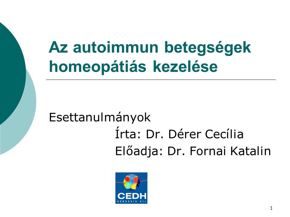 1 Az autoimmun betegségek homeopátiás kezelése Esettanulmányok Írta: Dr. Dérer Cecília Előadja: Dr. Fornai Katalin