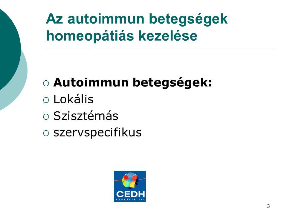 3 Az autoimmun betegségek homeopátiás kezelése  Autoimmun betegségek:  Lokális  Szisztémás  szervspecifikus
