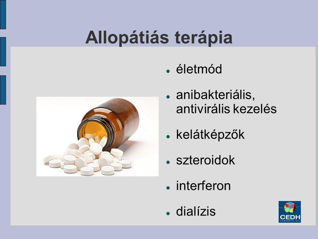 Allopátiás terápia életmód anibakteriális, antivirális kezelés kelátképzők szteroidok interferon dialízis
