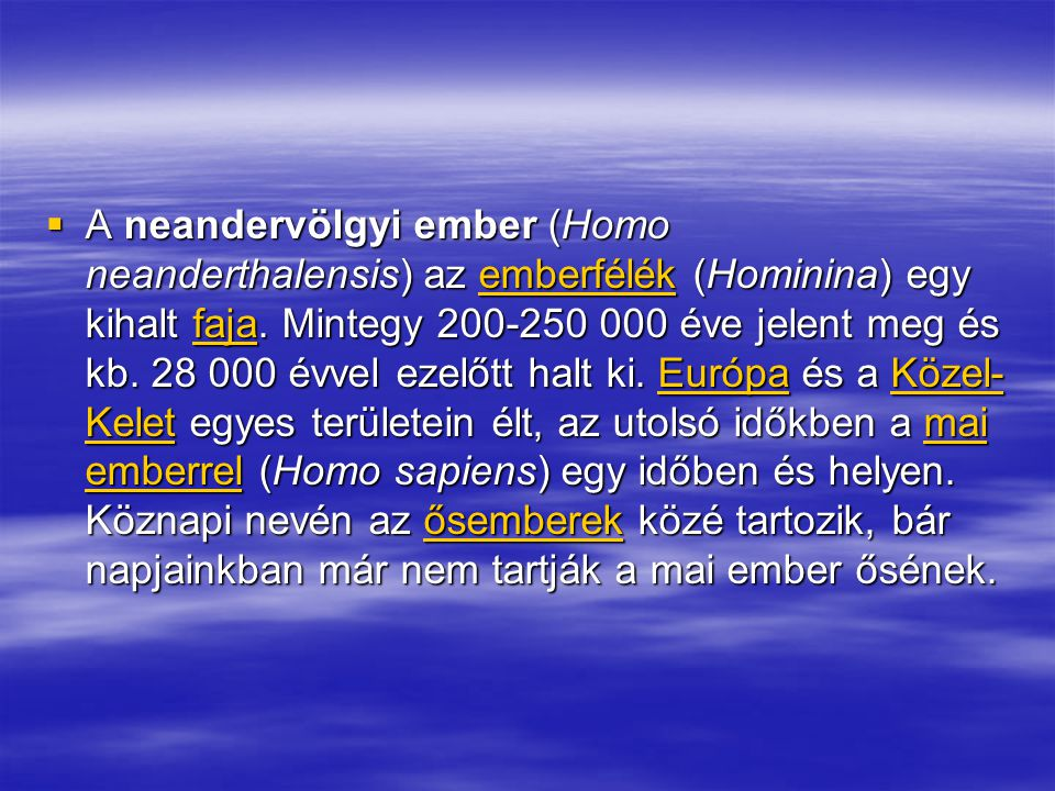  A neandervölgyi ember (Homo neanderthalensis) az emberfélék (Hominina) egy kihalt faja. Mintegy 200-250 000 éve jelent meg és kb. 28 000 évvel ezelő