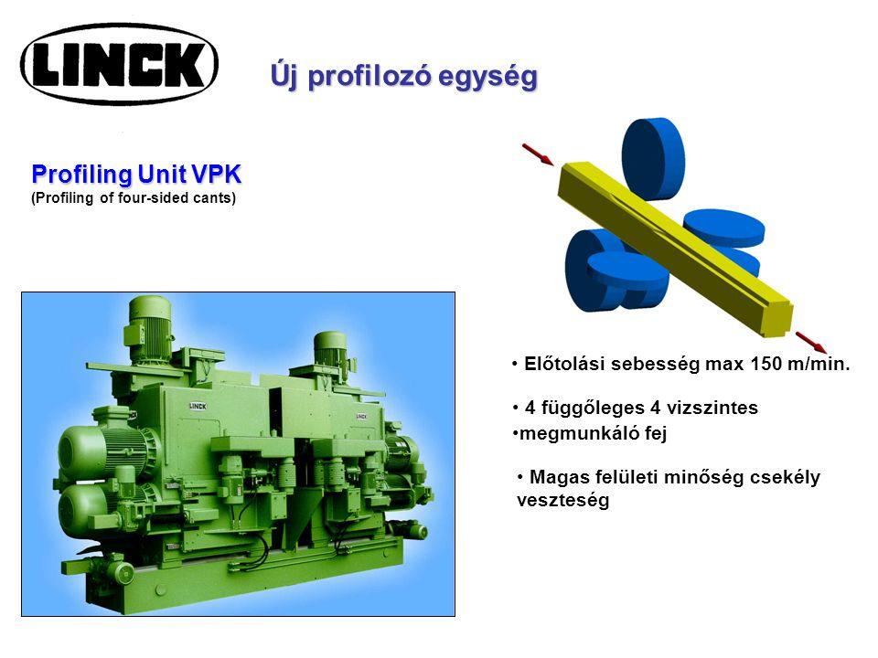 Magas felületi minőség csekély veszteség Új profilozó egység (Profiling of four-sided cants) Profiling Unit VPK Előtolási sebesség max 150 m/min.