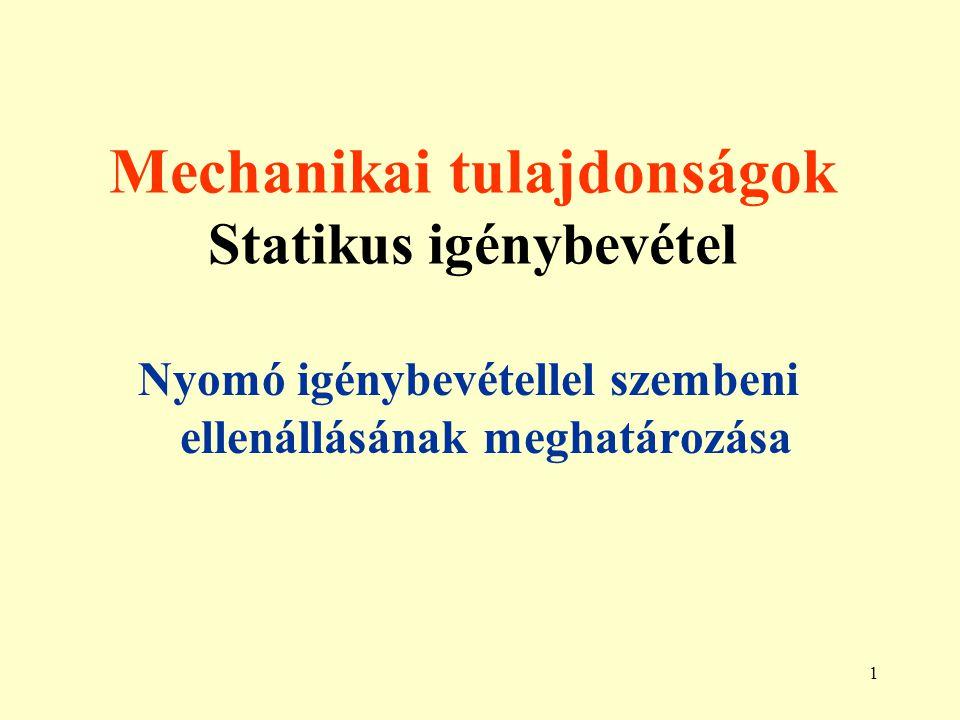 1 Mechanikai tulajdonságok Statikus igénybevétel Nyomó igénybevétellel szembeni ellenállásának meghatározása