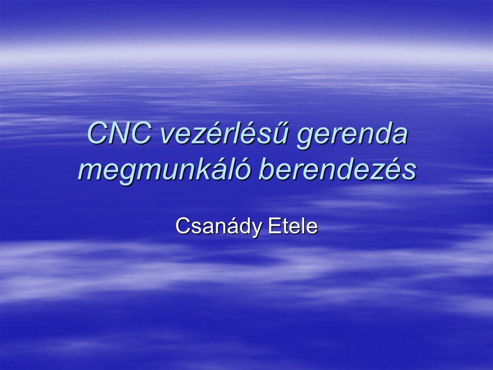 CNC vezérlésű gerenda megmunkáló berendezés Csanády Etele