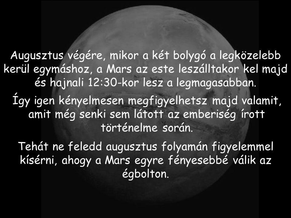 A Marsot rendkívül egyszerü lesz majd megtalálni, lévén ugyanolyan nagynak látszik majd, mint a telihold.