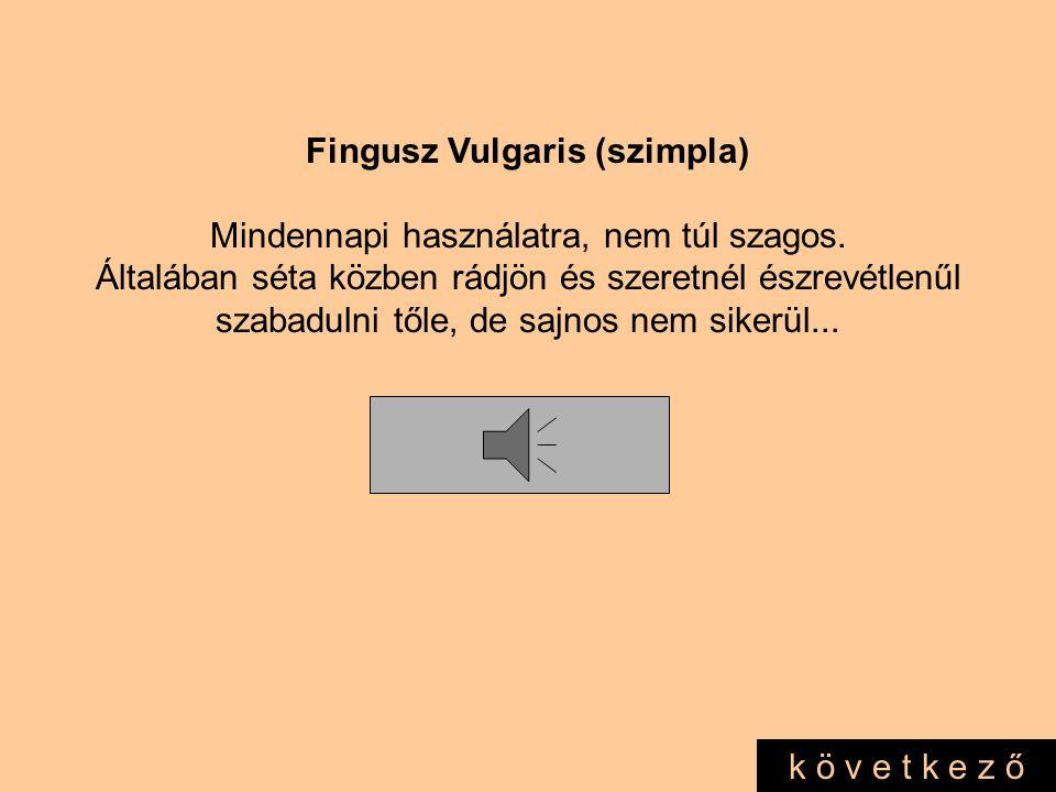 Fingusz Vulgaris (szimpla) Mindennapi használatra, nem túl szagos.