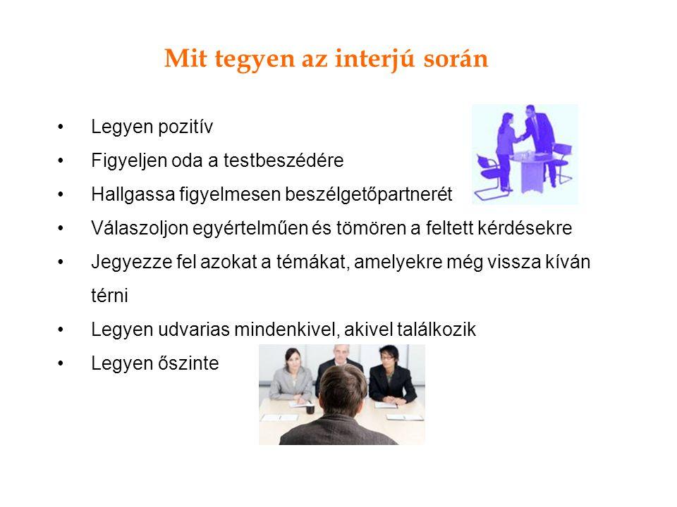 Mit tegyen az interjú során Legyen pozitív Figyeljen oda a testbeszédére Hallgassa figyelmesen beszélgetőpartnerét Válaszoljon egyértelműen és tömören