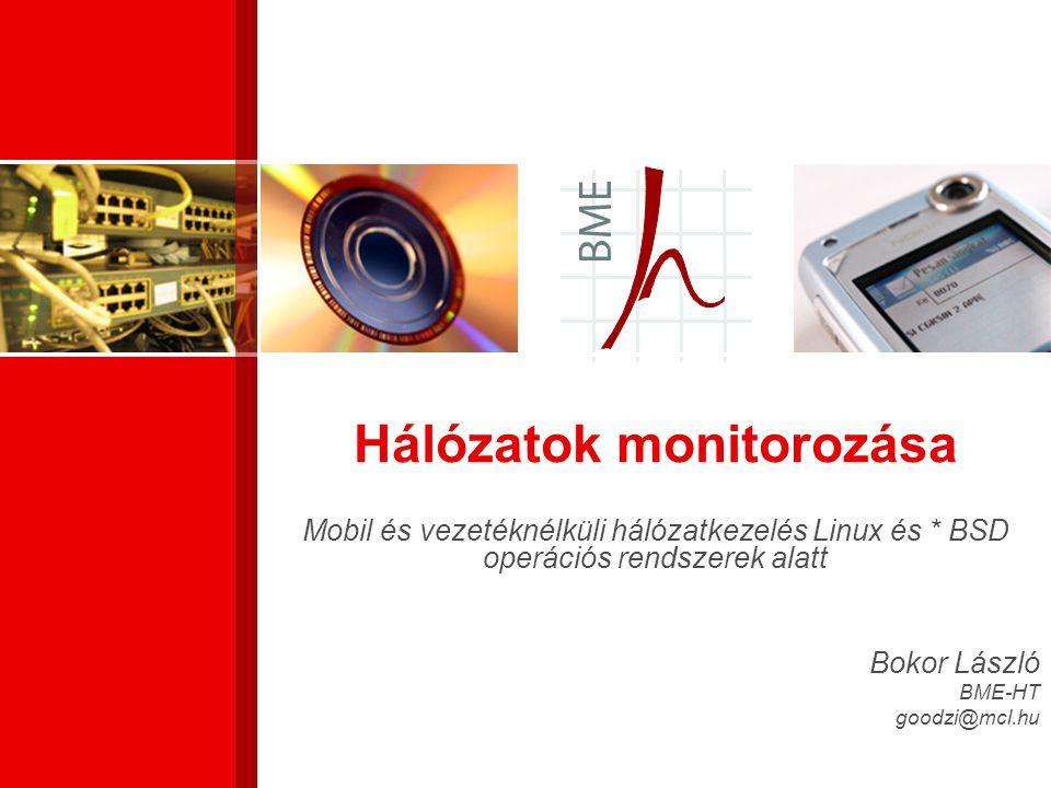 Hálózatok monitorozása Mobil és vezetéknélküli hálózatkezelés Linux és * BSD operációs rendszerek alatt Bokor László BME-HT goodzi@mcl.hu